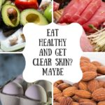 Eat Healthy and Get Clear Skin? Maybe